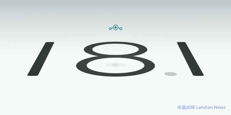 【速搜资讯】CM继任者LineageOS推出基于Android 11的18.1版 支持多款安卓设备